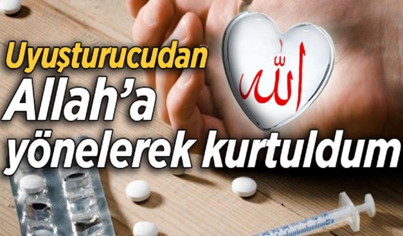 """""""Uyuşturucudan Allah'a yönelerek kurtuldum"""""""